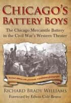 Chicago's Battery Boys - The Chicago Mercantile Exchange Battery in the American Civil War ebook by Richard Williams