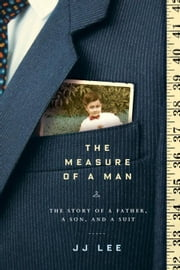 The Measure of a Man - The Story of a Father, a Son, and a Suit ebook by JJ Lee