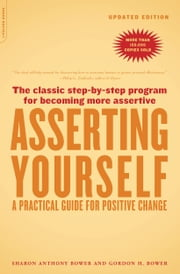 Asserting Yourself-Updated Edition - A Practical Guide For Positive Change ebook by Sharon Anthony Bower, Gordon H. Bower
