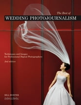The Best of Wedding Photojournalism - Techniques and Images for Professional Digital Photographers ebook by Bill Hurter