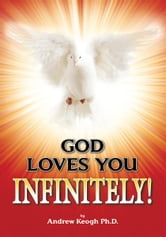 GOD LOVES YOU INFINITELY! ebook by Andrew Keogh