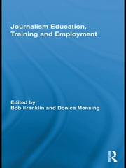 Journalism Education, Training and Employment ebook by Bob Franklin,Donica Mensing