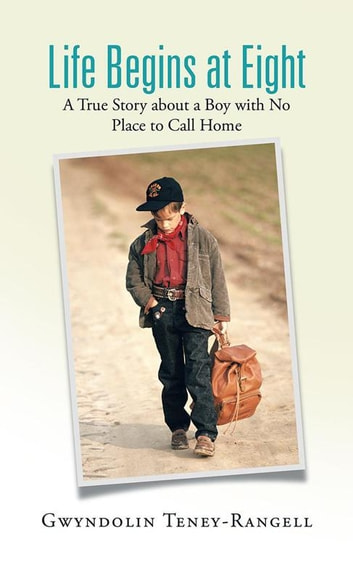 Life Begins at Eight - A True Story About a Boy with No Place to Call Home ebook by Gwyndolin Teney-Rangell