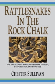 RATTLESNAKES IN THE ROCK CHALK - Kaw Trilogy Vol. II ebook by Chester Sullivan