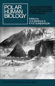 Polar Human Biology - The Proceedings of the SCAR/IUPS/IUBS Symposium on Human Biology and Medicine in the Antarctic ebook by O. G. Edholm,E. K. E. Gunderson
