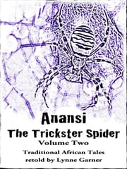 Anansi The Trickster Spider - Volume Two ebook by Lynne Garner