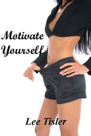 Motivate Yourself: Desire to Achieve ebook by Lee William Tisler