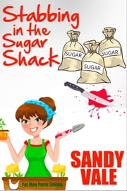 Stabbing in the Sugar Shack - Fat Hen Farm, #2 ebook by Sandy Vale