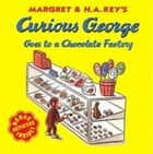 Curious George Goes to a Chocolate Factory ebook by H. A. Rey,George Capaccio