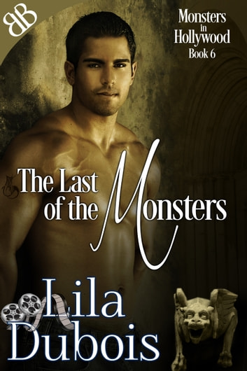 The Last of the Monsters - Contemporary Gargoyle Shifter Hollywood Monsters Romantic Suspense ebook by Lila Dubois