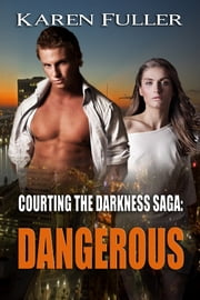 Dangerous (Courting the Darkness #2) ebook by Karen Fuller