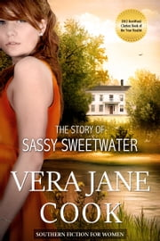 The Story of Sassy Sweetwater - Southern Fiction for Women ebook by Vera Jane Cook