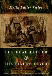 The Dead Letter and The Figure Eight ebook by Catherine  Ross Nickerson,Metta Fuller Victor