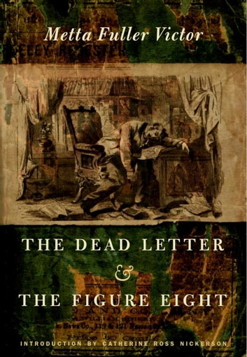 The Dead Letter and The Figure Eight ebook by Metta Fuller Victor,Catherine Ross Nickerson