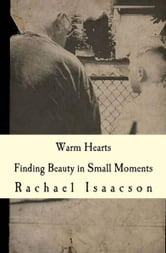 Warm Hearts: Finding Beauty in Small Moments ebook by Rachael Isaacson
