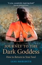 Journey to the Dark Goddess ebook by Jane Meredith
