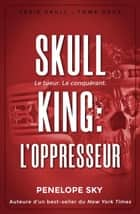 Skull King : L'oppresseur - Skull, #2 eBook by Penelope Sky