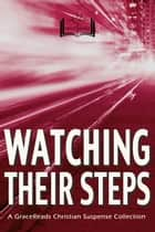 Watching Their Steps - 5 Christian Suspense Novels from Today's Bestselling Authors ebook by Alana Terry, GraceReads, Chautona Havig,...