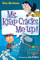 My Weird School #21: Ms. Krup Cracks Me Up! ebook by Dan Gutman,Jim Paillot