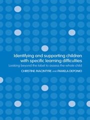 Identifying and Supporting Children with Specific Learning Difficulties - Looking Beyond the Label to Support the Whole Child ebook by Pamela Deponio,Christine Macintyre