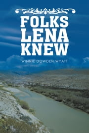 Folks Lena Knew ebook by Winnie Dowden Wyatt