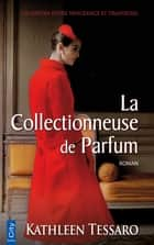 La Collectionneuse de Parfum ebook by Kathleen Tessaro