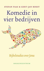 Komedie in vier bedrijven - bijbelstudies over Jona ebook by Stefan Paas,Gert-Jan Roest