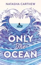 Only the Ocean ebook by Natasha Carthew