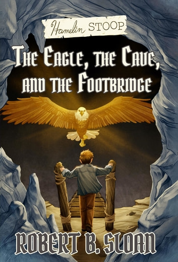 Hamelin Stoop - The Eagle, the Cave, and the Footbridge ebook by Robert B Sloan