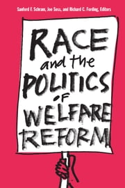 Race and the Politics of Welfare Reform ebook by Sanford F. Schram, Joe Brian Soss, Richard Carl Fording