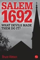 Salem 1692: What Devils Made Them Do It? ebook by Bruce Watson