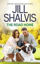 The Road Home ebook by Jill Shalvis