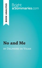 Book Analysis: No and Me by Delphine de Vigan - Summary, Analysis and Reading Guide ebook by Bright Summaries