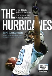 The Hurricanes - One High School Team's Homecoming After Katrina ebook by Jere Longman