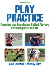 Play Practice, Second Edition - Engaging and Developing Skilled Players ebook by Alan Launder, Wendy Piltz