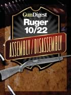 Gun Digest Ruger 10/22 Assembly/Disassembly Instructions ebook by Kevin Muramatsu