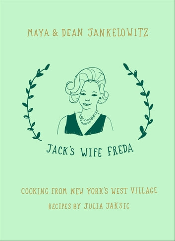 Jack's Wife Freda - Cooking From New York's West Village eBook by Maya Jankelowitz,Dean Jankelowitz,Julia Jaksic