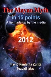 The Mayan Myth in 15 points ebook by Flavio dominguez