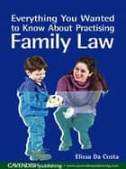 Everything You Wanted to Know About Practising Family Law ebook by Elissa Da Costa