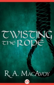 Twisting the Rope ebook by R. A. MacAvoy