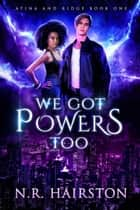 We Got Powers Too - Atina and Ridge, #1 ebook by N. R. Hairston