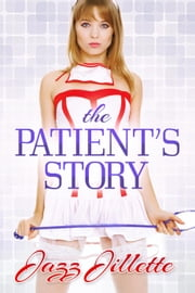 The Patient's Story - The Luntz Clinic, #4 ebook by Jazz Jillette