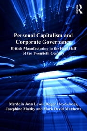 Personal Capitalism and Corporate Governance - British Manufacturing in the First Half of the Twentieth Century ebook by Myrddin John Lewis,Roger Lloyd-Jones,Mark David Matthews