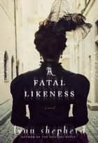 A Fatal Likeness ebook by Lynn Shepherd