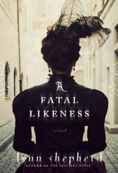A Fatal Likeness - A Novel ebook by Lynn Shepherd