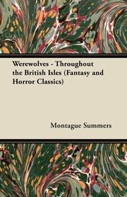 Werewolves - Throughout the British Isles (Fantasy and Horror Classics) ebook by Montague Summers