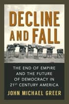 Decline and Fall ebook by John Michael Greer
