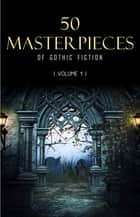 50 Masterpieces of Gothic Fiction Vol. 1: Dracula, Frankenstein, The Tell-Tale Heart, The Picture Of Dorian Gray... (Halloween Stories) ebook by