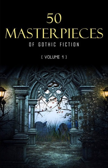 50 Masterpieces of Gothic Fiction Vol. 1: Dracula, Frankenstein, The Tell-Tale Heart, The Picture Of Dorian Gray... (Halloween Stories) ebook by Bram Stoker,Mary Shelley,Edgar Allan Poe,Oscar Wilde,Charles Dickens,H.P. Lovecraft,Jane Austen,E. F. Benson,Ambrose Bierce,Algernon Blackwood,Charlotte Brontë,Emily Brontë,Robert W. Chambers,Wilkie Collins,F. Marion Crawford,Walter De La Mare,Arthur Conan Doyle,Mary E. Wilkins Freeman,Charlotte Perkins Gilman,Nikolai Gogol,Nathaniel Hawthorne,Victor Hugo,Henry James,Franz Kafka,Robert Louis Stevenson