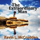 The Extraordinary Man - The Journey of Becoming Your Greater Self audiobook by